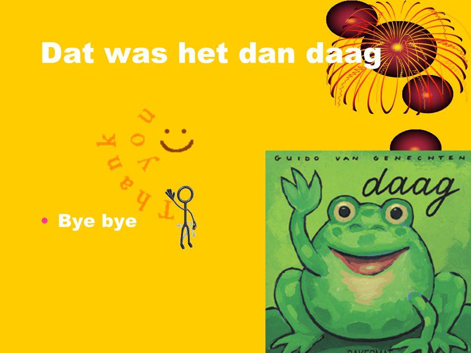 Dat was het dan daag Bye bye