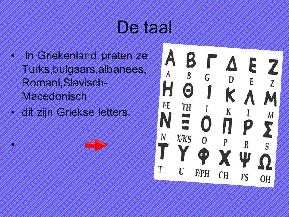 De taal In Griekenland praten ze Turks,bulgaars,albanees, Romani,Slavisch- Macedonisch dit zijn Griekse letters.