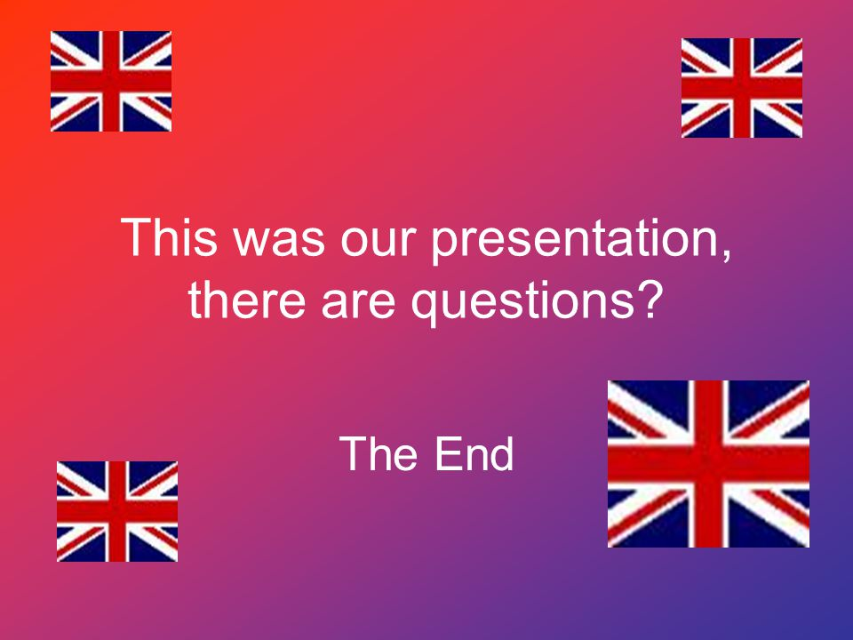 This was our presentation, there are questions? The End