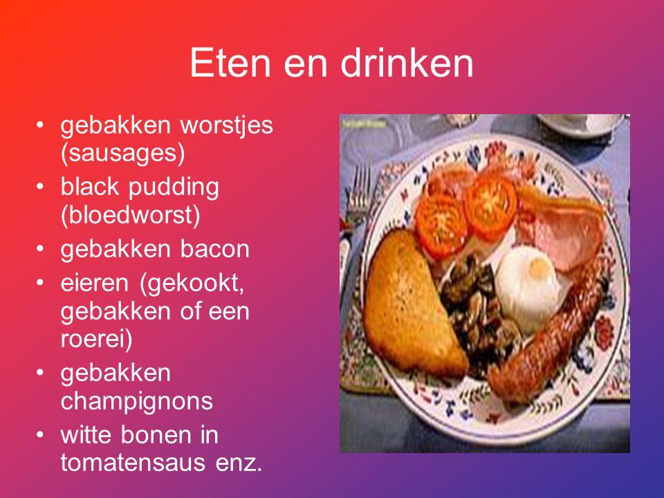 Eten en drinken gebakken worstjes (sausages) black pudding (bloedworst) gebakken bacon eieren (gekookt, gebakken of een roerei) gebakken champignons w