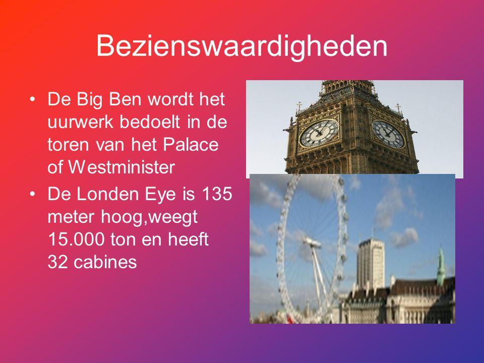 Bezienswaardigheden De Big Ben wordt het uurwerk bedoelt in de toren van het Palace of Westminister De Londen Eye is 135 meter hoog,weegt 15.000 ton e