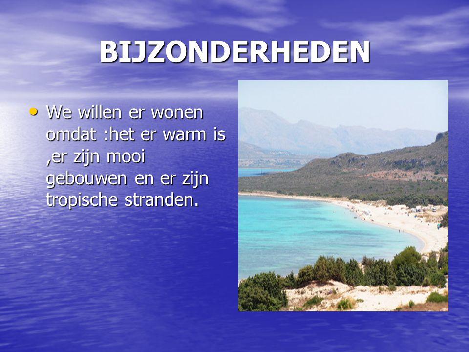 BIJZONDERHEDEN We willen er wonen omdat :het er warm is,er zijn mooi gebouwen en er zijn tropische stranden. We willen er wonen omdat :het er warm is,