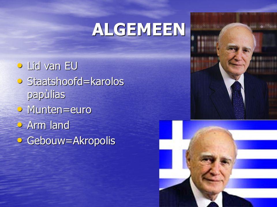 ALGEMEEN Lid van EU Lid van EU Staatshoofd=karolos papùlias Staatshoofd=karolos papùlias Munten=euro Munten=euro Arm land Arm land Gebouw=Akropolis Ge