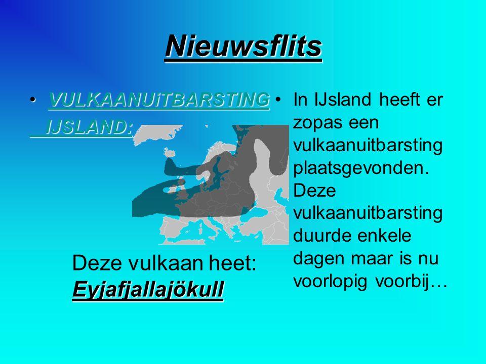 Nieuwsflits VULKAANUiTBARSTINGVULKAANUiTBARSTINGVULKAANUiTBARSTING IJSLAND: IJSLAND: In IJsland heeft er zopas een vulkaanuitbarsting plaatsgevonden.