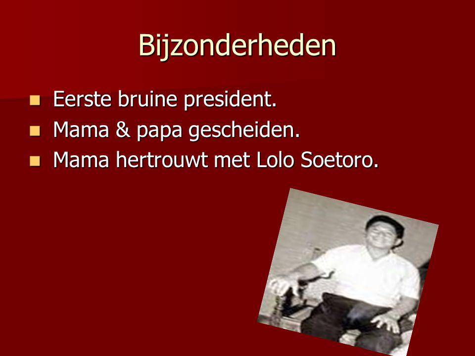 Bijzonderheden Eerste bruine president. Eerste bruine president. Mama & papa gescheiden. Mama & papa gescheiden. Mama hertrouwt met Lolo Soetoro. Mama