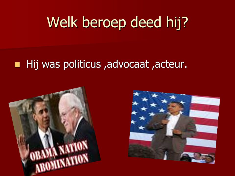 Welk beroep deed hij? Hij was politicus,advocaat,acteur. Hij was politicus,advocaat,acteur.