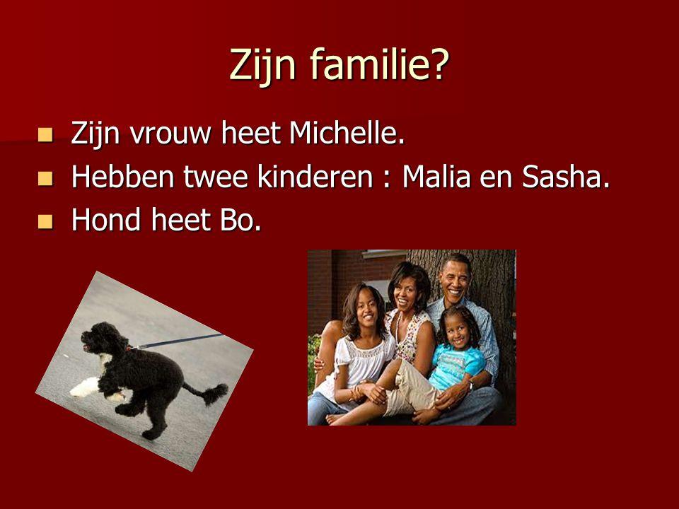 Zijn familie? Zijn vrouw heet Michelle. Zijn vrouw heet Michelle. Hebben twee kinderen : Malia en Sasha. Hebben twee kinderen : Malia en Sasha. Hond h