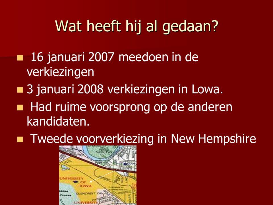 Wat heeft hij al gedaan? 16 januari 2007 meedoen in de verkiezingen 3 januari 2008 verkiezingen in Lowa. Had ruime voorsprong op de anderen kandidaten