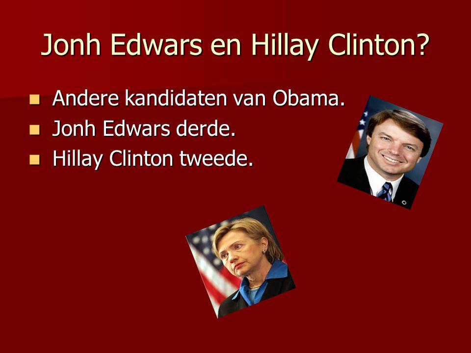 Jonh Edwars en Hillay Clinton? Andere kandidaten van Obama. Andere kandidaten van Obama. Jonh Edwars derde. Jonh Edwars derde. Hillay Clinton tweede.
