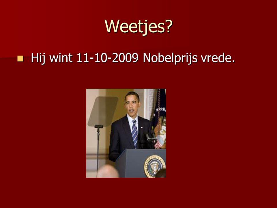 Weetjes? Hij wint 11-10-2009 Nobelprijs vrede. Hij wint 11-10-2009 Nobelprijs vrede.
