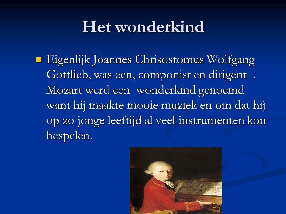 Het wonderkind Eigenlijk Joannes Chrisostomus Wolfgang Gottlieb, was een, componist en dirigent.