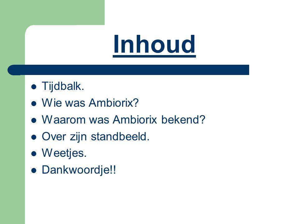 Inhoud Tijdbalk. Wie was Ambiorix? Waarom was Ambiorix bekend? Over zijn standbeeld. Weetjes. Dankwoordje!!