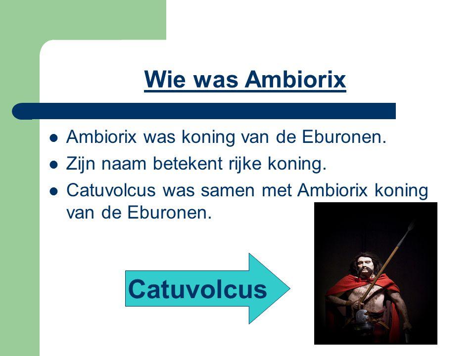 Ambiorix was koning van de Eburonen. Zijn naam betekent rijke koning. Catuvolcus was samen met Ambiorix koning van de Eburonen. Wie was Ambiorix Catuv