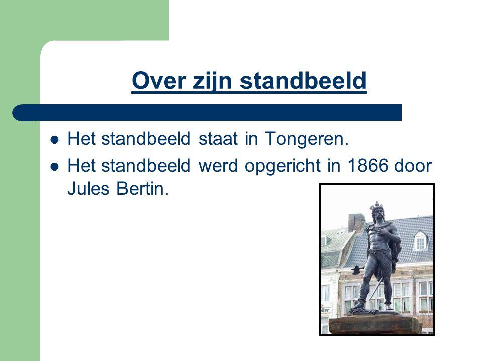 Over zijn standbeeld Het standbeeld staat in Tongeren. Het standbeeld werd opgericht in 1866 door Jules Bertin.
