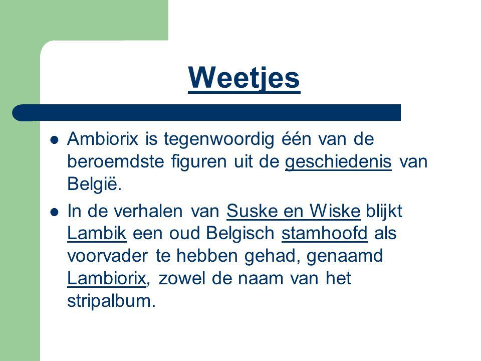 Weetjes Ambiorix is tegenwoordig één van de beroemdste figuren uit de geschiedenis van België.geschiedenis In de verhalen van Suske en Wiske blijkt La