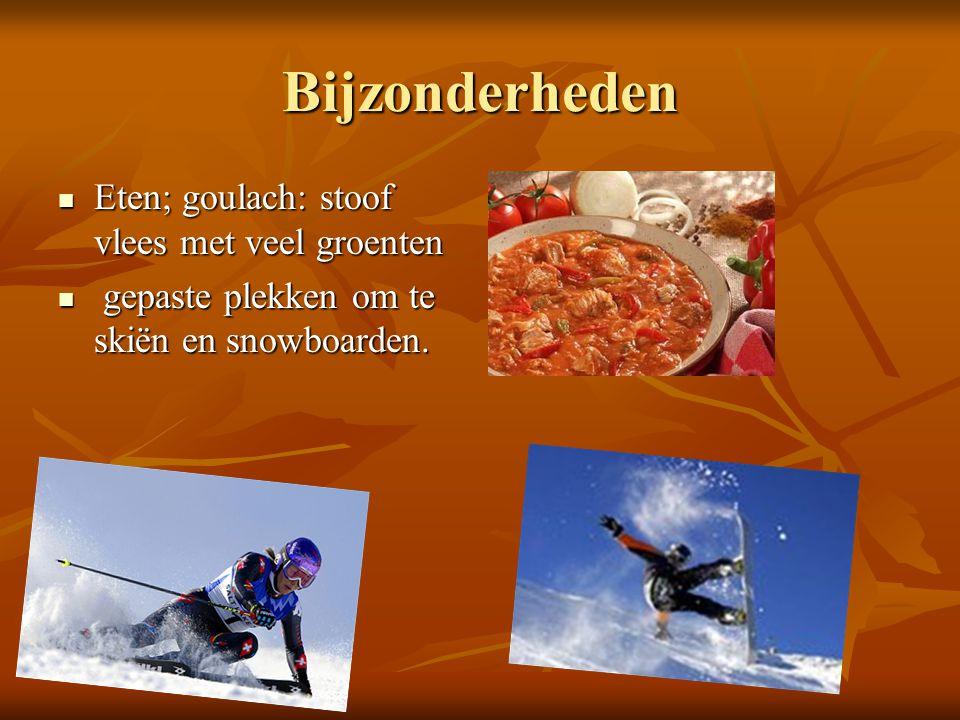 Bijzonderheden Eten; goulach: stoof vlees met veel groenten Eten; goulach: stoof vlees met veel groenten gepaste plekken om te skiën en snowboarden.