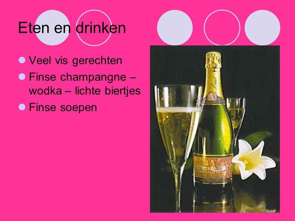 Eten en drinken Veel vis gerechten Finse champangne – wodka – lichte biertjes Finse soepen