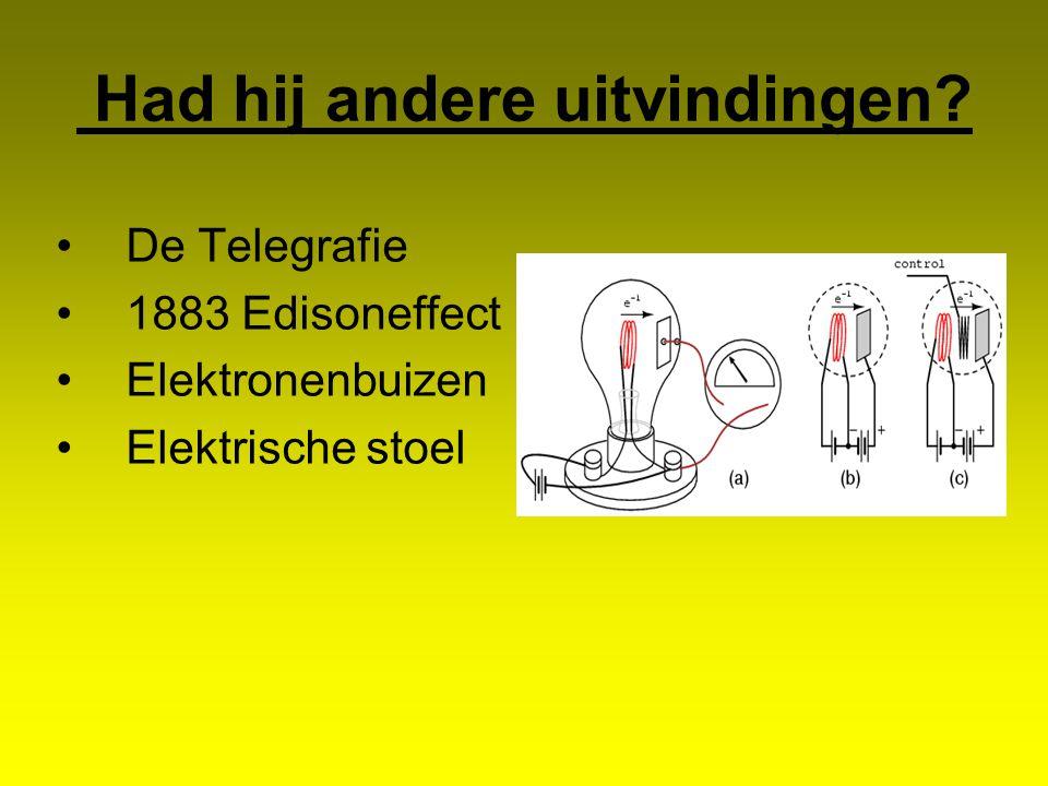 Had hij andere uitvindingen? De Telegrafie 1883 Edisoneffect Elektronenbuizen Elektrische stoel