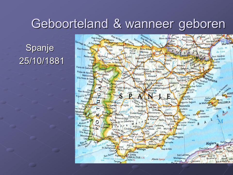Geboorteland &; wanneer geboren spanje 25/10/1881 25/10/1881