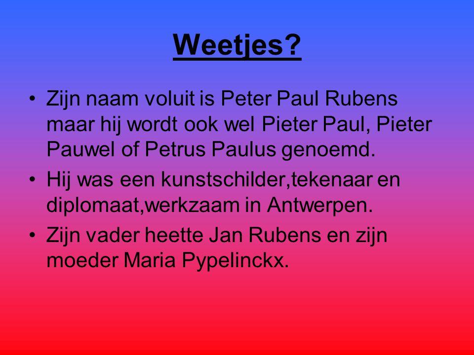 Weetjes? Zijn naam voluit is Peter Paul Rubens maar hij wordt ook wel Pieter Paul, Pieter Pauwel of Petrus Paulus genoemd. Hij was een kunstschilder,t