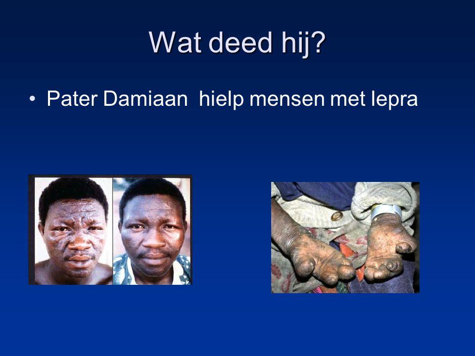 Wat deed hij? Pater Damiaan hielp mensen met lepra
