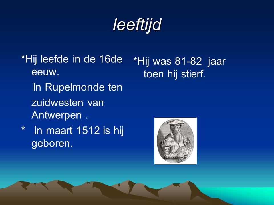 leeftijd *Hij leefde in de 16de eeuw. In Rupelmonde ten zuidwesten van Antwerpen. * In maart 1512 is hij geboren. *Hij was 81-82 jaar toen hij stierf.