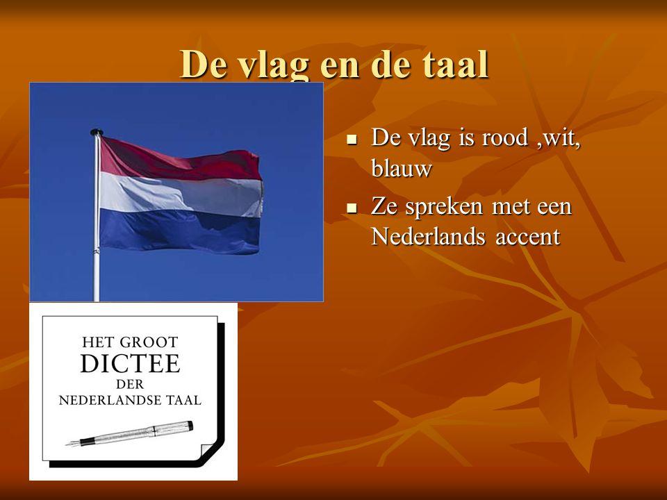 De vlag en de taal De vlag is rood,wit, blauw De vlag is rood,wit, blauw Ze spreken met een Nederlands accent Ze spreken met een Nederlands accent