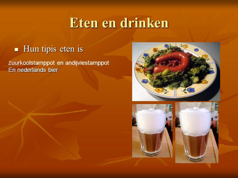 Eten en drinken Hun tipis eten is Hun tipis eten is zuurkoolstamppot en andijviestamppot En nederlands bier