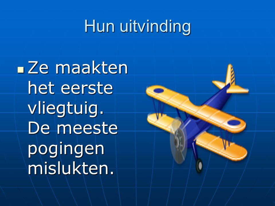 Hun uitvinding Ze maakten het eerste vliegtuig.De meeste pogingen mislukten.