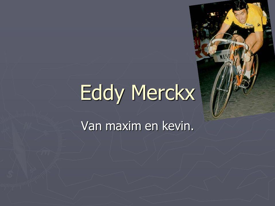 Eddy Merckx Van maxim en kevin.