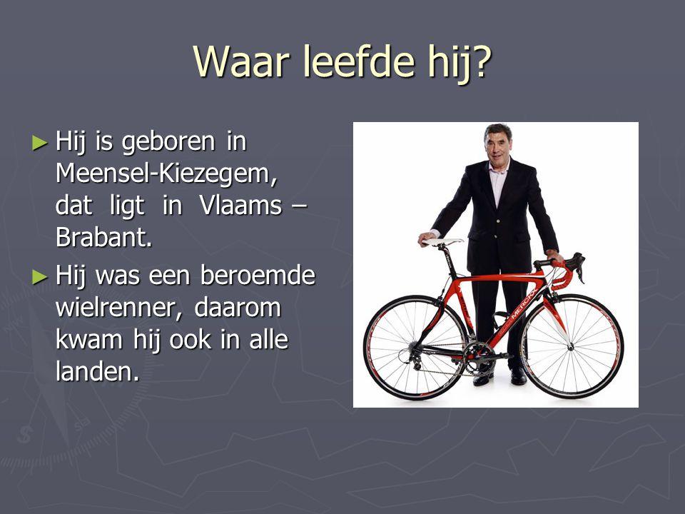 Waar leefde hij. ► Hij is geboren in Meensel-Kiezegem, dat ligt in Vlaams – Brabant.