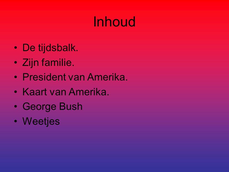 Inhoud De tijdsbalk. Zijn familie. President van Amerika. Kaart van Amerika. George Bush Weetjes