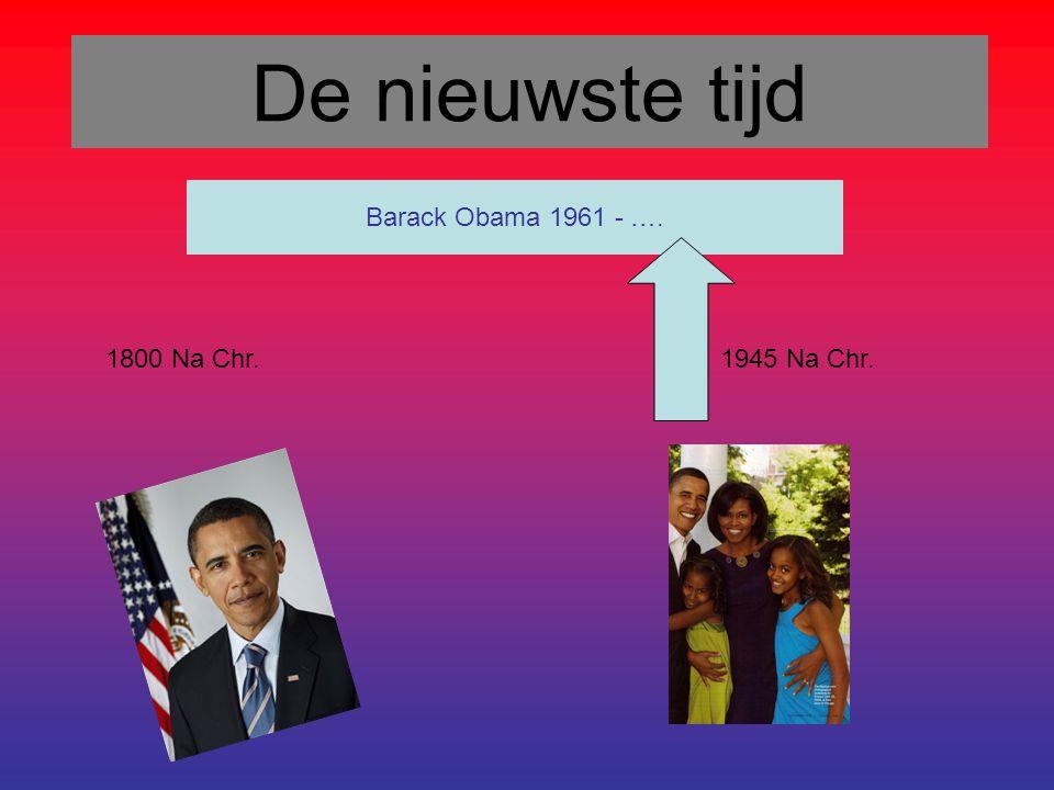 De nieuwste tijd 1800 Na Chr.1945 Na Chr. Barack Obama 1961 - ….