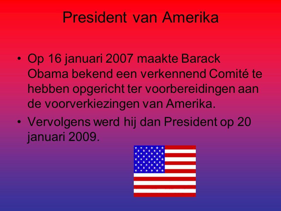 President van Amerika Op 16 januari 2007 maakte Barack Obama bekend een verkennend Comité te hebben opgericht ter voorbereidingen aan de voorverkiezin