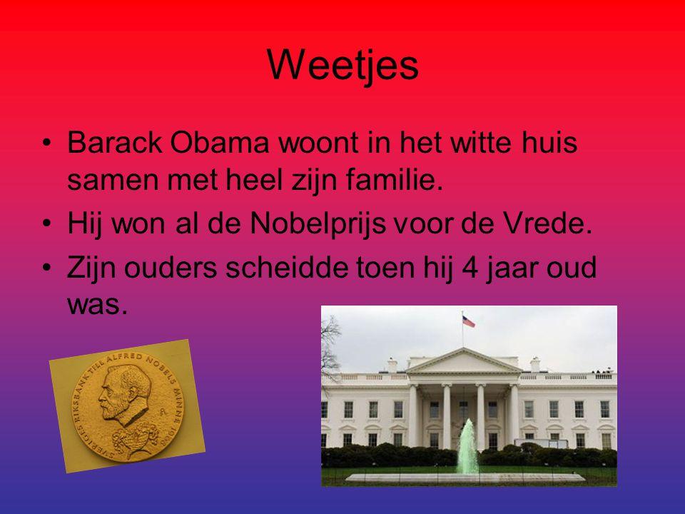 Weetjes Barack Obama woont in het witte huis samen met heel zijn familie. Hij won al de Nobelprijs voor de Vrede. Zijn ouders scheidde toen hij 4 jaar
