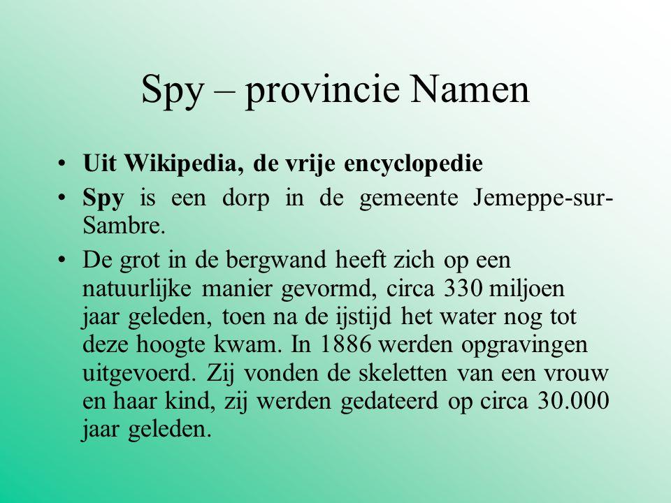 Spy – provincie Namen Uit Wikipedia, de vrije encyclopedie Spy is een dorp in de gemeente Jemeppe-sur- Sambre. De grot in de bergwand heeft zich op ee