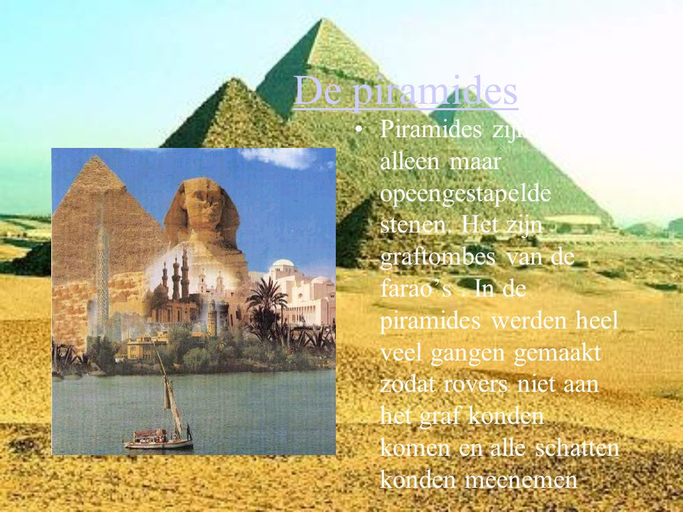 De piramides Piramides zijn niet alleen maar opeengestapelde stenen.