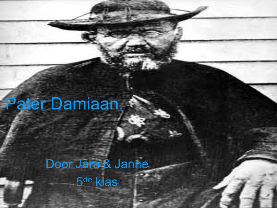 Pater Damiaan. Door Jara & Janne 5 de klas