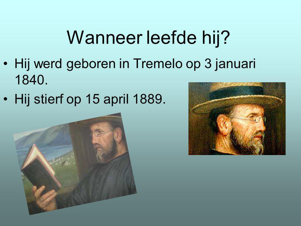 Wanneer leefde hij? Hij werd geboren in Tremelo op 3 januari 1840. Hij stierf op 15 april 1889.
