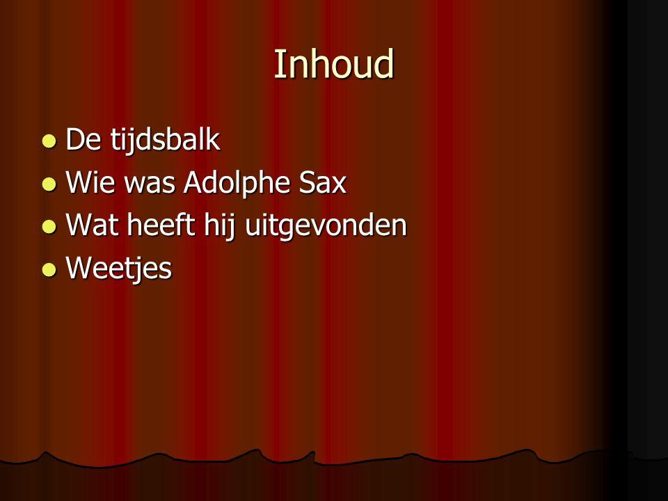 Inhoud De tijdsbalk De tijdsbalk Wie was Adolphe Sax Wie was Adolphe Sax Wat heeft hij uitgevonden Wat heeft hij uitgevonden Weetjes Weetjes