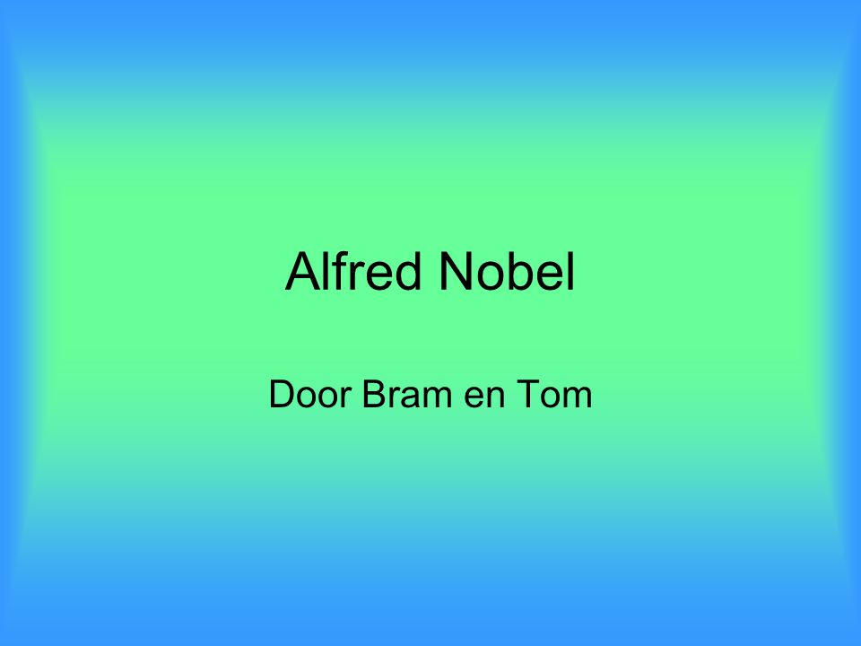 Alfred Nobel Door Bram en Tom