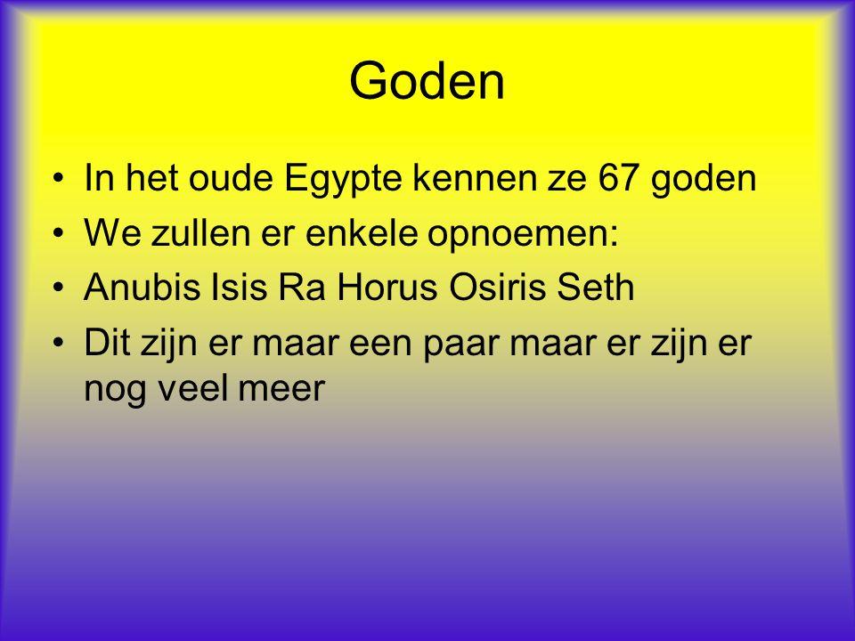 Goden In het oude Egypte kennen ze 67 goden We zullen er enkele opnoemen: Anubis Isis Ra Horus Osiris Seth Dit zijn er maar een paar maar er zijn er n
