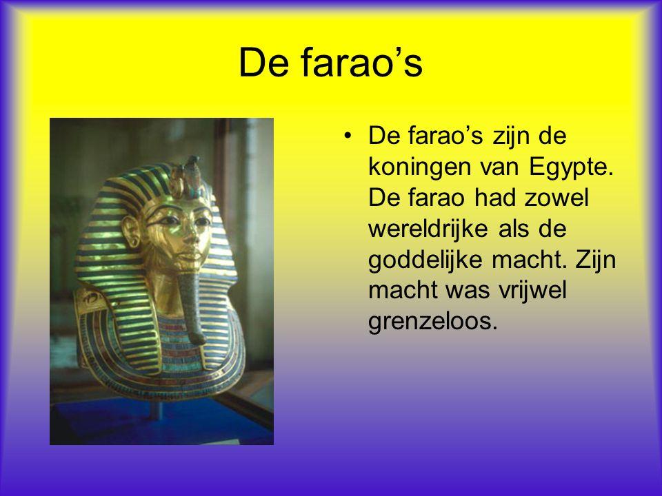 De farao's De farao's zijn de koningen van Egypte. De farao had zowel wereldrijke als de goddelijke macht. Zijn macht was vrijwel grenzeloos.