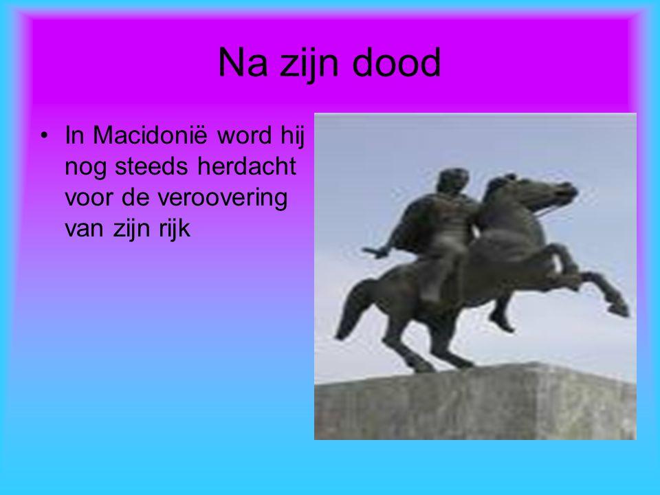 Na zijn dood In Macidonië word hij nog steeds herdacht voor de veroovering van zijn rijk