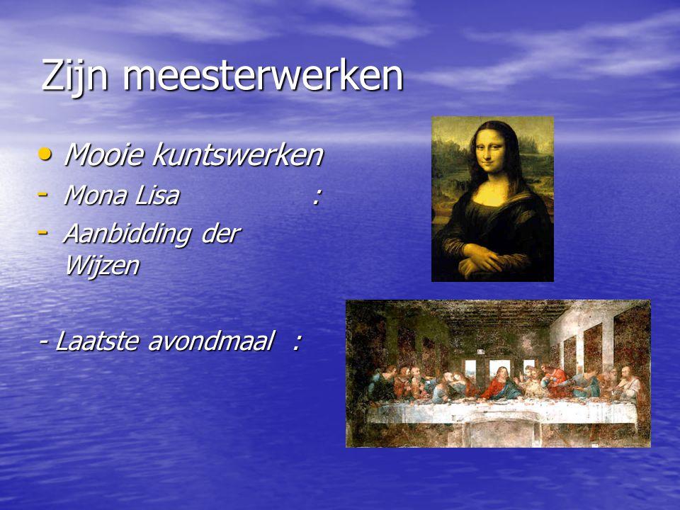 Zijn meesterwerken Mooie kuntswerken Mooie kuntswerken - Mona Lisa : - Aanbidding der Wijzen - Laatste avondmaal :