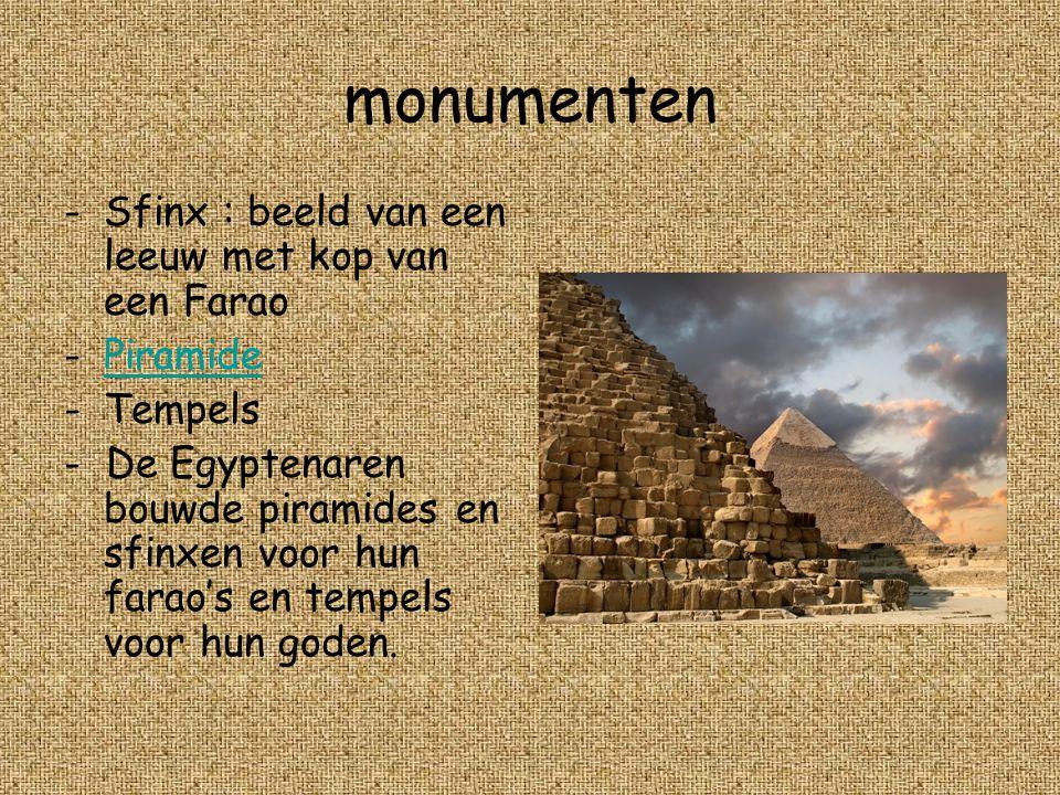 monumenten -S-Sfinx : beeld van een leeuw met kop van een Farao -P-Piramide -T-Tempels - De Egyptenaren bouwde piramides en sfinxen voor hun farao's e