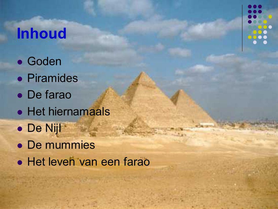 Inhoud Goden Piramides De farao Het hiernamaals De Nijl De mummies Het leven van een farao
