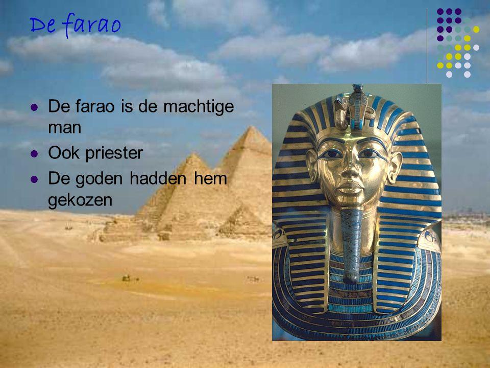 De farao De farao is de machtige man Ook priester De goden hadden hem gekozen