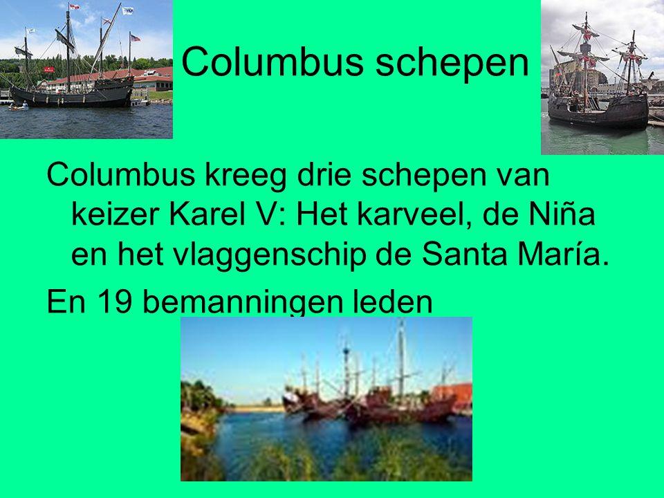 Columbus schepen Columbus kreeg drie schepen van keizer Karel V: Het karveel, de Niña en het vlaggenschip de Santa María. En 19 bemanningen leden