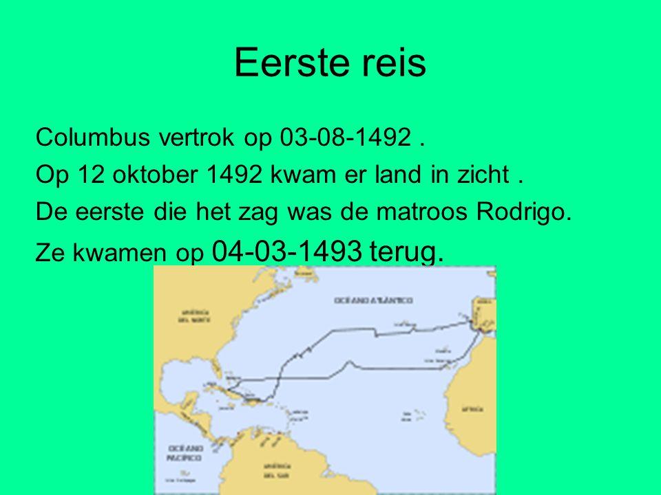 Eerste reis Columbus vertrok op 03-08-1492. Op 12 oktober 1492 kwam er land in zicht. De eerste die het zag was de matroos Rodrigo. Ze kwamen op 04-03